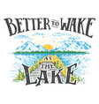 better to wake at the lake vector image vector image