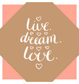 live dream love inspirational handwritten quote vector image vector image