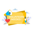 volunteers needed flat style design vector image vector image