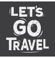 Lets go travel - typographic quote poster vector image