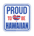 proud to be hawaiian sign or stamp vector image vector image