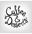 Hand-drawn Lettering Coffee and desserts vector image vector image