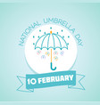 10 february national umbrella day vector image vector image