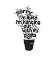 gardener quotes and slogan good for t-shirt sorry vector image