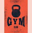 gym club typographic vintage grunge poster design vector image