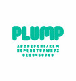 plump font design thick alphabet letters and vector image vector image