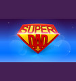 super dad logo like superhero stylish glossy text vector image vector image