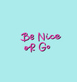 be nice or go pink calligraphy quote lettering vector image vector image