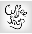 Hand-drawn Lettering Coffee shop Modern vector image vector image