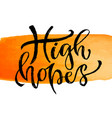high hopes hand lettering modern inspirational vector image vector image