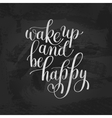 Wake Up And be Happy Morning Inspirational Quote vector image vector image
