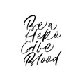 be a hero give blood handwritten calligraphy vector image vector image