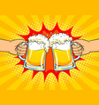 hands with mugs of beer pop art vector image