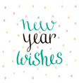 new year wishes - handwritten vector image vector image