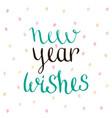 new year wishes - handwritten vector image vector image