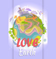 love earth bright poster with planet vector image