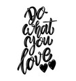 do what you love lettering phrase on white vector image vector image