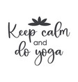 funny quote keep calm and do yoga with lotus vector image