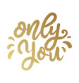 only you lettering phrase in golden style design vector image vector image
