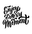 enjoy every moment lettering text trendy vector image vector image