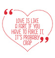 Funny love quote Love is like a fart if you have vector image vector image
