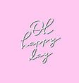 oh happy day pink calligraphy quote lettering vector image vector image
