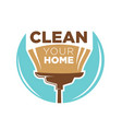 clean your home logotype design with broom vector image vector image