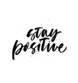 stay positive quote hand drawn black calligraphy vector image