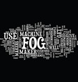 fog makers text background word cloud concept vector image vector image