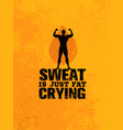 sweat is just fat crying workout and fitness vector image vector image