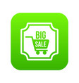 big sale sticker icon digital green vector image