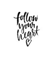 follow your heart hand drawn dry brush lettering vector image vector image