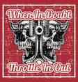 grunge style quote about when in doubt throttle vector image vector image
