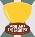 You are the Greatest vector image vector image