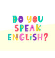 do you speak english banner vector image
