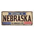 welcome to nebraska vintage rusty metal sign vector image vector image
