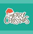 merry christmas lettering santa hat sticker design vector image