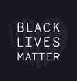 black lives matter poster grunge heart vector image