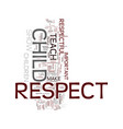 teach your child to give respect and they will vector image vector image