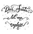 Dear Santa let me explain Christmas calligraphy vector image vector image
