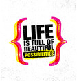 life is full of beautiful possibilities inspiring vector image vector image
