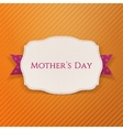 Mothers Day realistic Holiday Banner Template vector image vector image