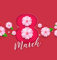 abstract floral greeting card with 8 march - paper vector image