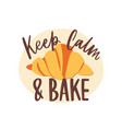 keep calm and bake motivational slogan or message vector image vector image