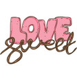 sweet love lettering vector image vector image