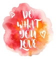 quote do what you love vector image vector image