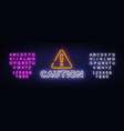 caution neon sign caution design template vector image