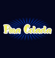 lettering of pina colada in yellow vector image