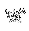 reusable water bottle brush calligraphy quote vector image vector image