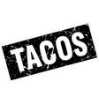 square grunge black tacos stamp vector image vector image